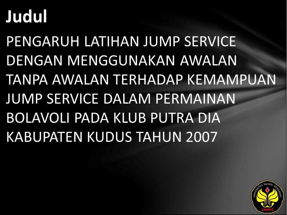 Judul PENGARUH LATIHAN JUMP SERVICE DENGAN MENGGUNAKAN AWALAN TANPA AWALAN TERHADAP KEMAMPUAN JUMP SERVICE DALAM PERMAINAN BOLAVOLI PADA KLUB PUTRA DIA KABUPATEN KUDUS TAHUN 2007