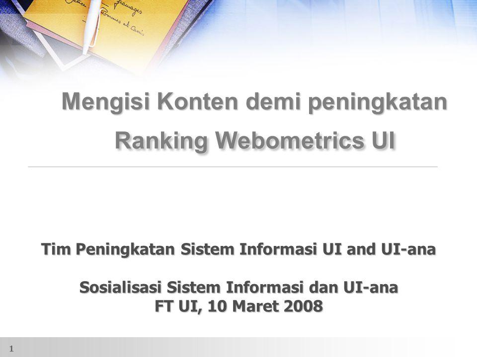 1 Mengisi Konten demi peningkatan Ranking Webometrics UI Tim Peningkatan Sistem Informasi UI and UI-ana Sosialisasi Sistem Informasi dan UI-ana FT UI, 10 Maret 2008