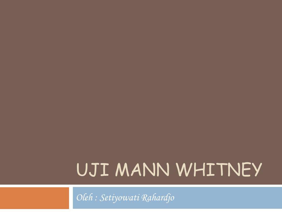 UJI MANN WHITNEY Oleh : Setiyowati Rahardjo