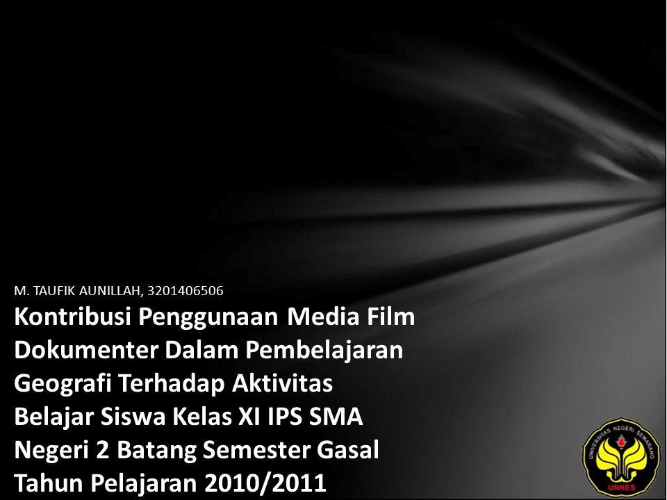 M. TAUFIK AUNILLAH, 3201406506 Kontribusi Penggunaan Media Film Dokumenter Dalam Pembelajaran Geografi Terhadap Aktivitas Belajar Siswa Kelas XI IPS S