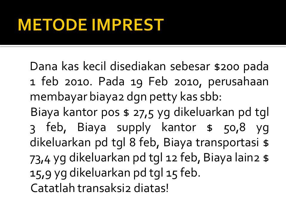 Dana kas kecil disediakan sebesar $200 pada 1 feb 2010. Pada 19 Feb 2010, perusahaan membayar biaya2 dgn petty kas sbb: Biaya kantor pos $ 27,5 yg dik