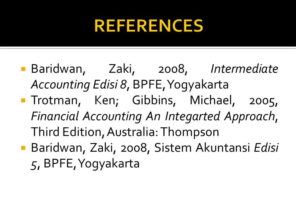  Baridwan, Zaki, 2008, Intermediate Accounting Edisi 8, BPFE, Yogyakarta  Trotman, Ken; Gibbins, Michael, 2005, Financial Accounting An Integarted A