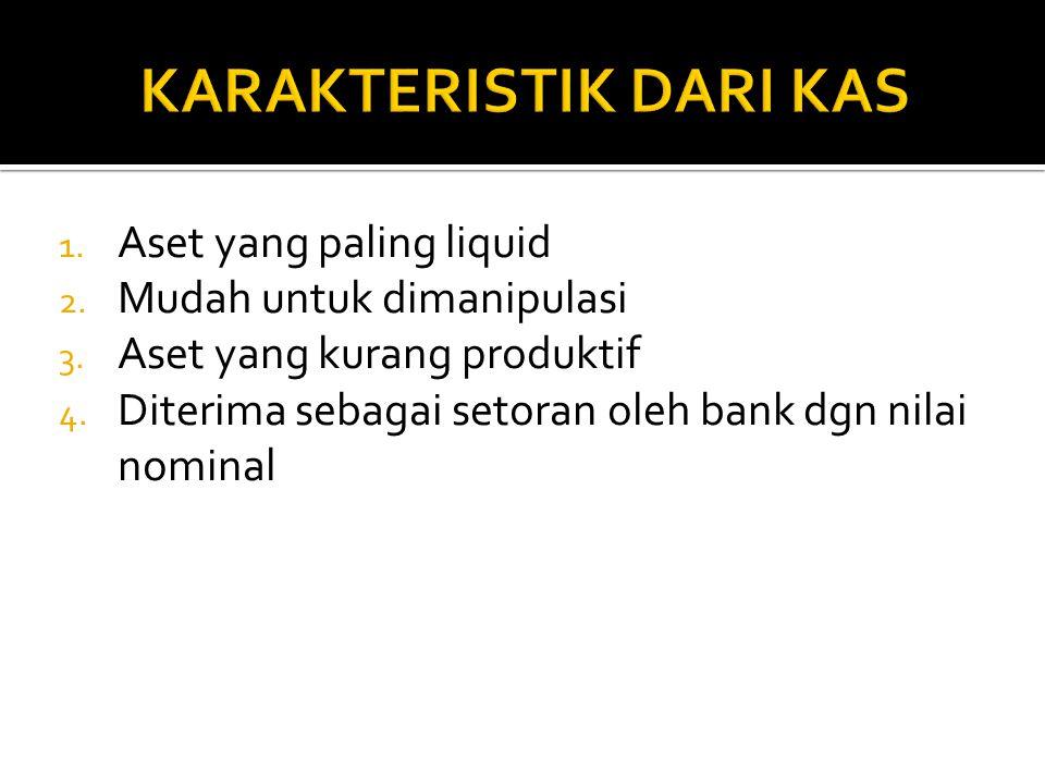 1. Aset yang paling liquid 2. Mudah untuk dimanipulasi 3. Aset yang kurang produktif 4. Diterima sebagai setoran oleh bank dgn nilai nominal