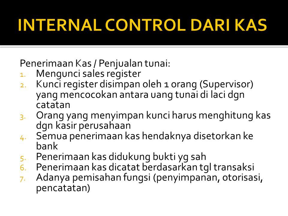 Penerimaan Kas / Penjualan tunai: 1. Mengunci sales register 2. Kunci register disimpan oleh 1 orang (Supervisor) yang mencocokan antara uang tunai di