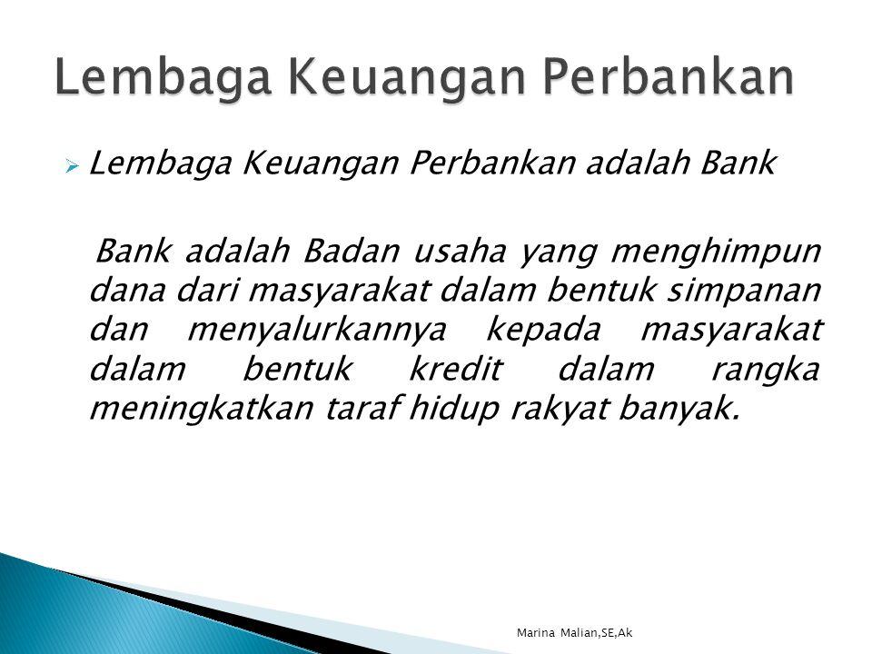  Lembaga Keuangan Perbankan adalah Bank Bank adalah Badan usaha yang menghimpun dana dari masyarakat dalam bentuk simpanan dan menyalurkannya kepada masyarakat dalam bentuk kredit dalam rangka meningkatkan taraf hidup rakyat banyak.