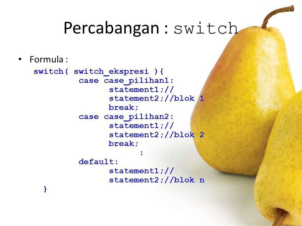 Percabangan : switch Formula : switch( switch_ekspresi ){ case case_pilihan1: statement1;// statement2;//blok 1 break; case case_pilihan2: statement1;