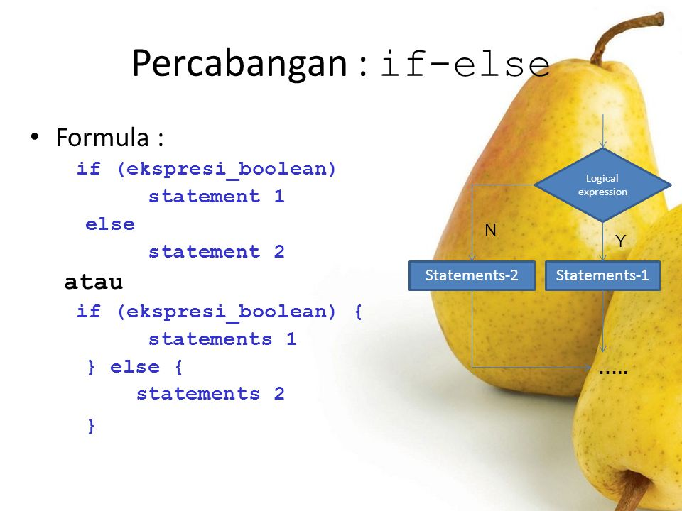 Percabangan : if-else Formula : if (ekspresi_boolean) statement 1 else statement 2 atau if (ekspresi_boolean) { statements 1 } else { statements 2 } L