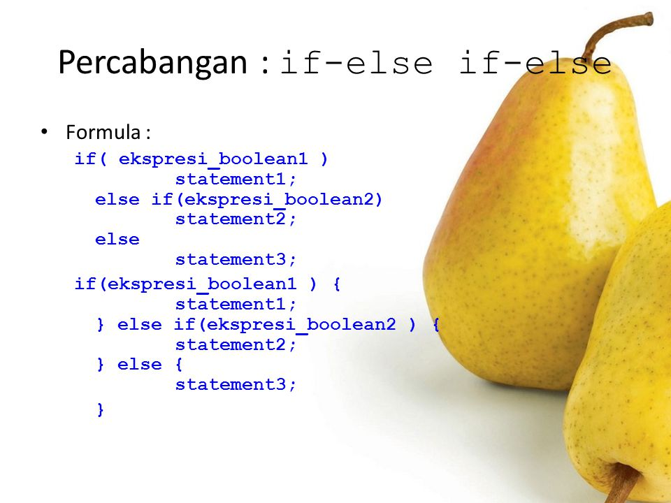 Percabangan : if-else if-else Formula : if( ekspresi_boolean1 ) statement1; else if(ekspresi_boolean2) statement2; else statement3; if(ekspresi_boolea