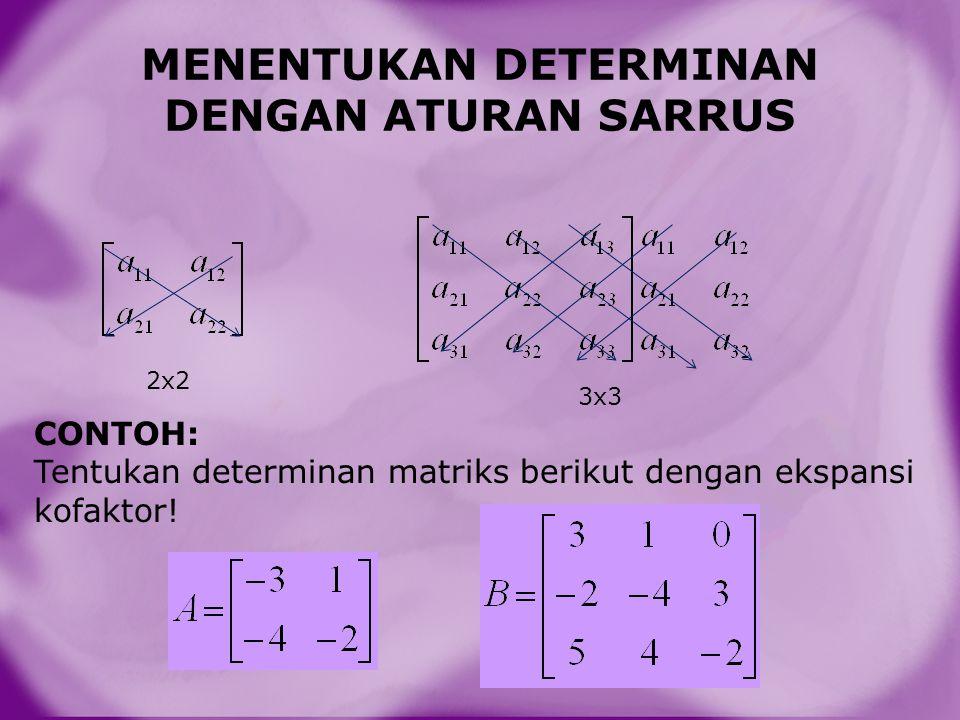 MENENTUKAN DETERMINAN DENGAN ATURAN SARRUS 2x2 3x3 CONTOH: Tentukan determinan matriks berikut dengan ekspansi kofaktor!