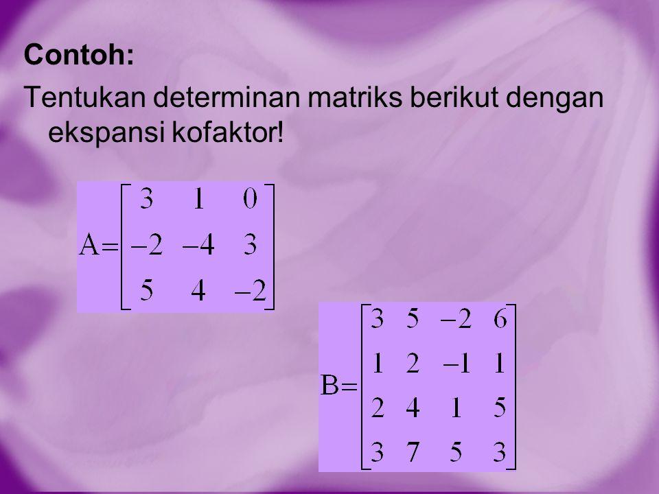 Contoh: Tentukan determinan matriks berikut dengan ekspansi kofaktor!