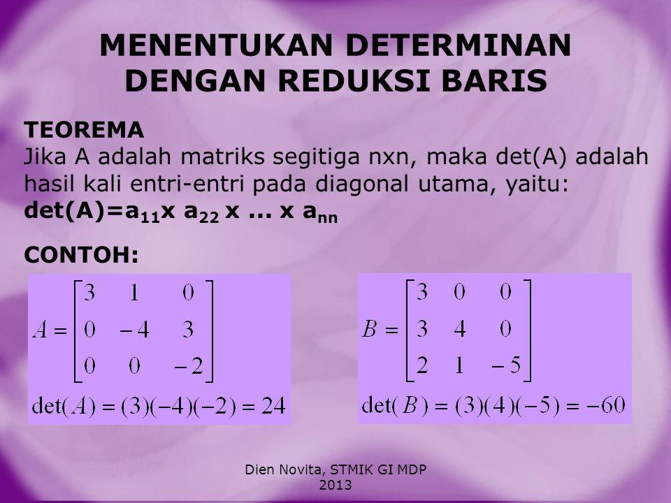 MENENTUKAN DETERMINAN DENGAN REDUKSI BARIS TEOREMA Jika A adalah matriks segitiga nxn, maka det(A) adalah hasil kali entri-entri pada diagonal utama,
