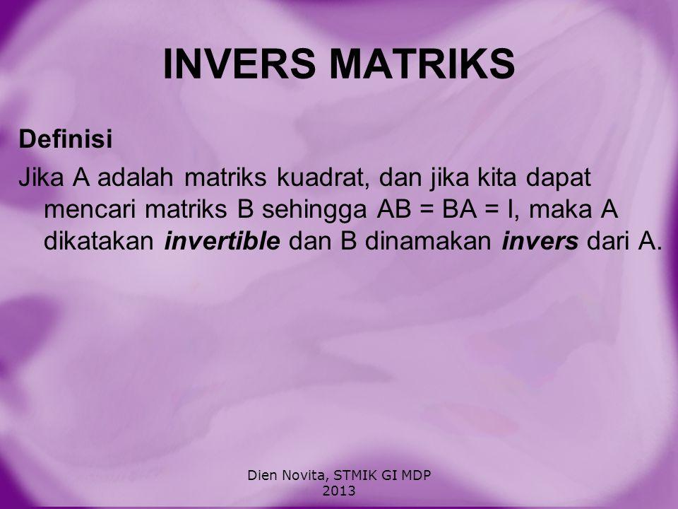 INVERS MATRIKS Definisi Jika A adalah matriks kuadrat, dan jika kita dapat mencari matriks B sehingga AB = BA = I, maka A dikatakan invertible dan B d