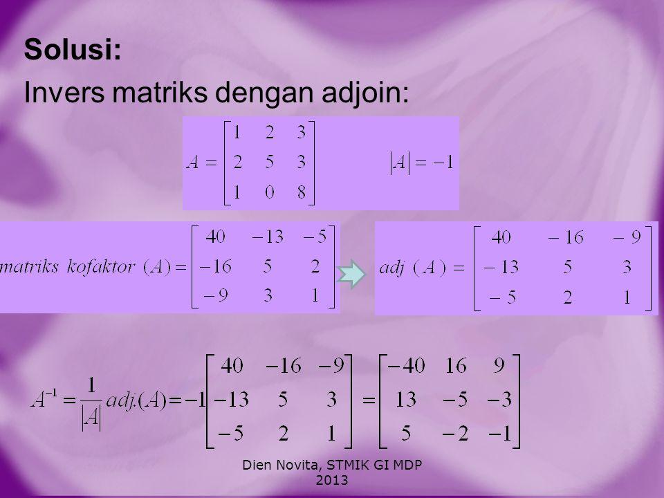 Solusi: Invers matriks dengan adjoin: Dien Novita, STMIK GI MDP 2013
