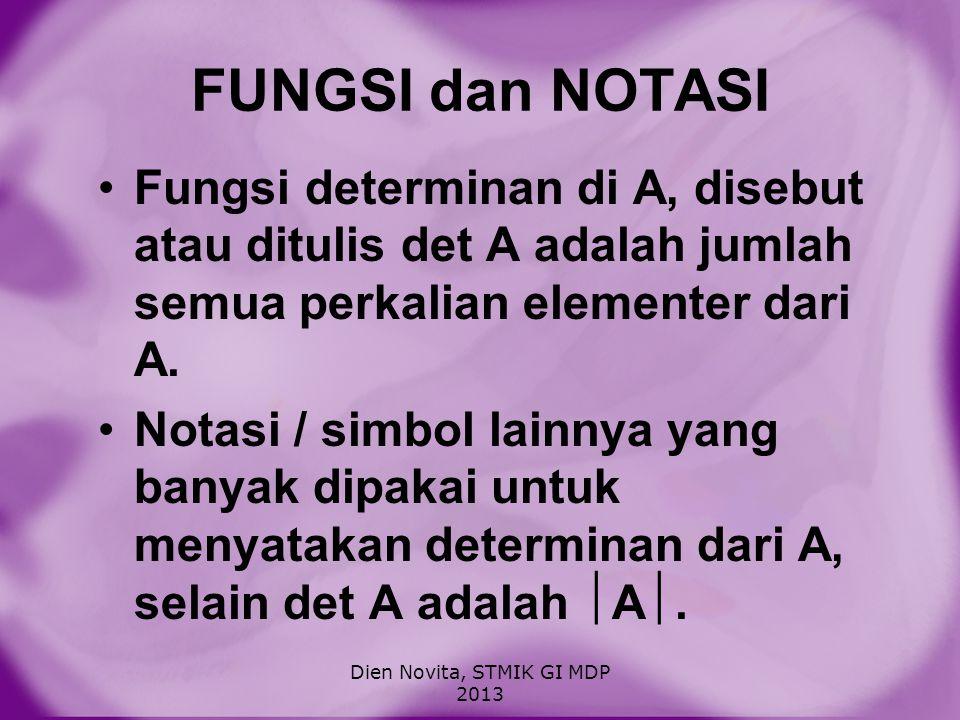 FUNGSI dan NOTASI Fungsi determinan di A, disebut atau ditulis det A adalah jumlah semua perkalian elementer dari A. Notasi / simbol lainnya yang bany
