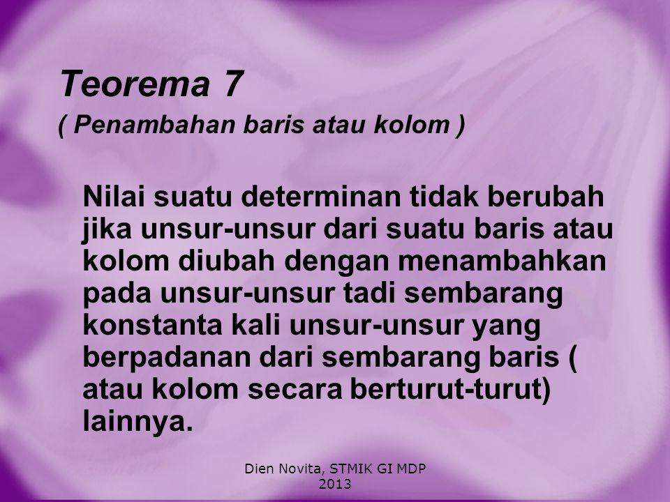 Teorema 8 Determinan dari hasil kali matriks Untuk sembarang matriks A dan B yang berukuran n x n Det (AB) = det (BA) = det A det B Dien Novita, STMIK GI MDP 2013