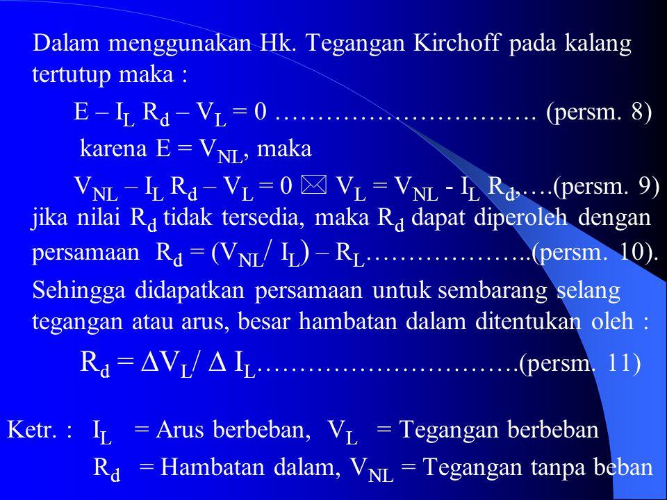 Dalam menggunakan Hk. Tegangan Kirchoff pada kalang tertutup maka : E – I L R d – V L = 0 …………………………. (persm. 8) karena E = V NL, maka V NL – I L R d