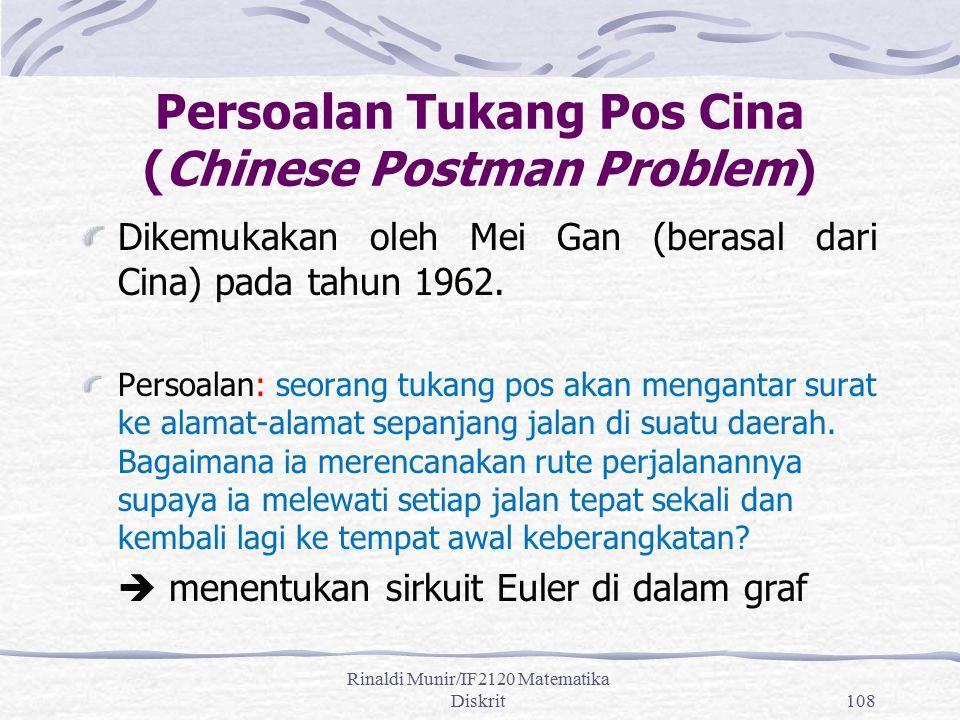 Rinaldi Munir/IF2120 Matematika Diskrit108 Persoalan Tukang Pos Cina (Chinese Postman Problem) Dikemukakan oleh Mei Gan (berasal dari Cina) pada tahun