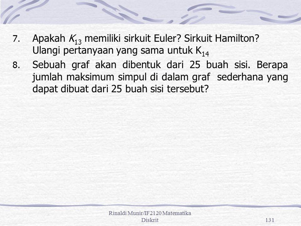 Rinaldi Munir/IF2120 Matematika Diskrit131 7. Apakah K 13 memiliki sirkuit Euler? Sirkuit Hamilton? Ulangi pertanyaan yang sama untuk K 14 8. Sebuah g