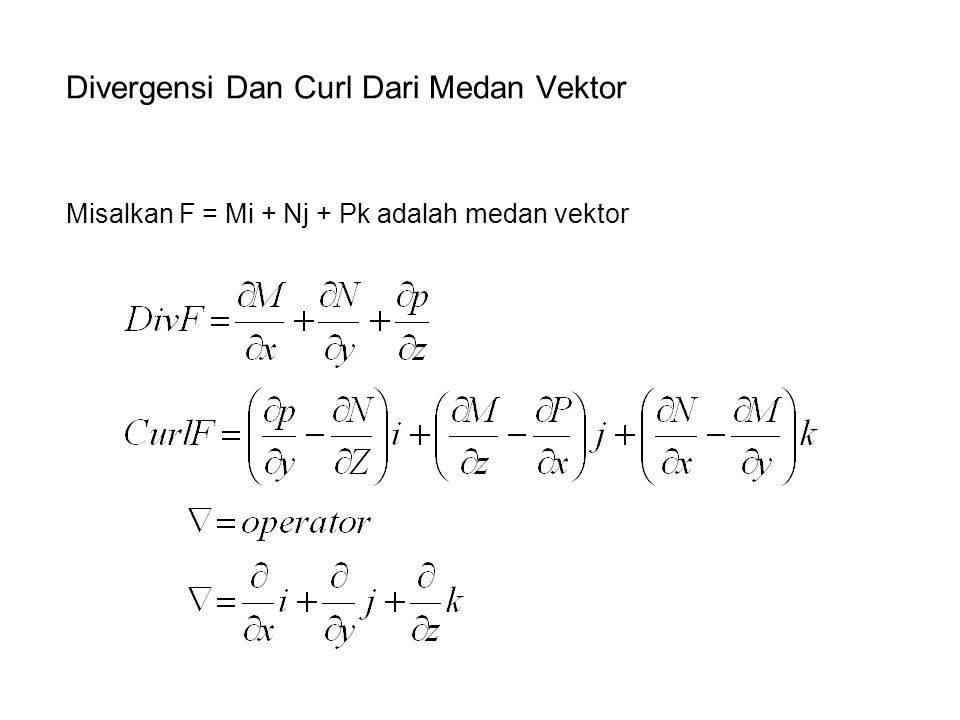 Divergensi Dan Curl Dari Medan Vektor Misalkan F = Mi + Nj + Pk adalah medan vektor