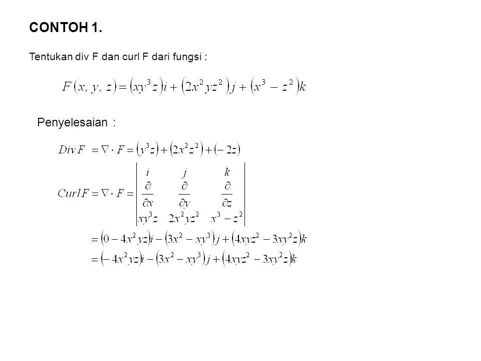 CONTOH 1. Tentukan div F dan curl F dari fungsi : Penyelesaian :