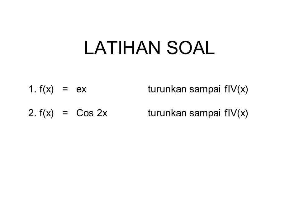 LATIHAN SOAL 1.f(x) = exturunkan sampai fIV(x) 2.f(x) = Cos 2xturunkan sampai fIV(x)