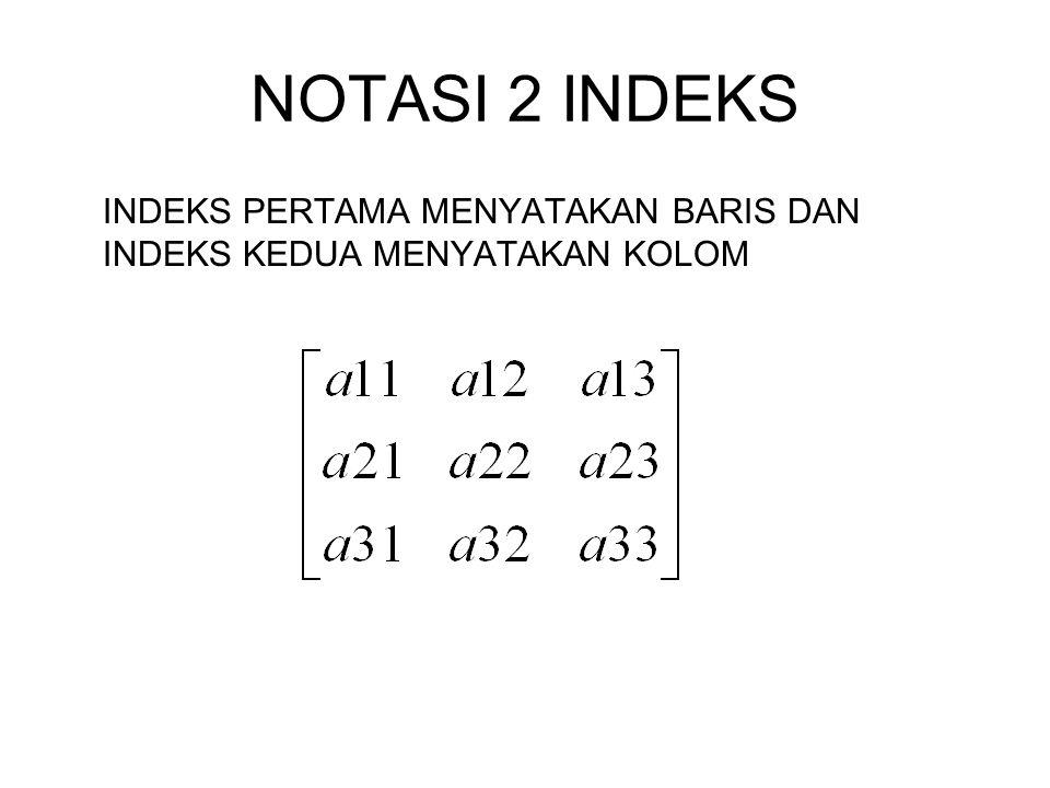NOTASI 2 INDEKS INDEKS PERTAMA MENYATAKAN BARIS DAN INDEKS KEDUA MENYATAKAN KOLOM