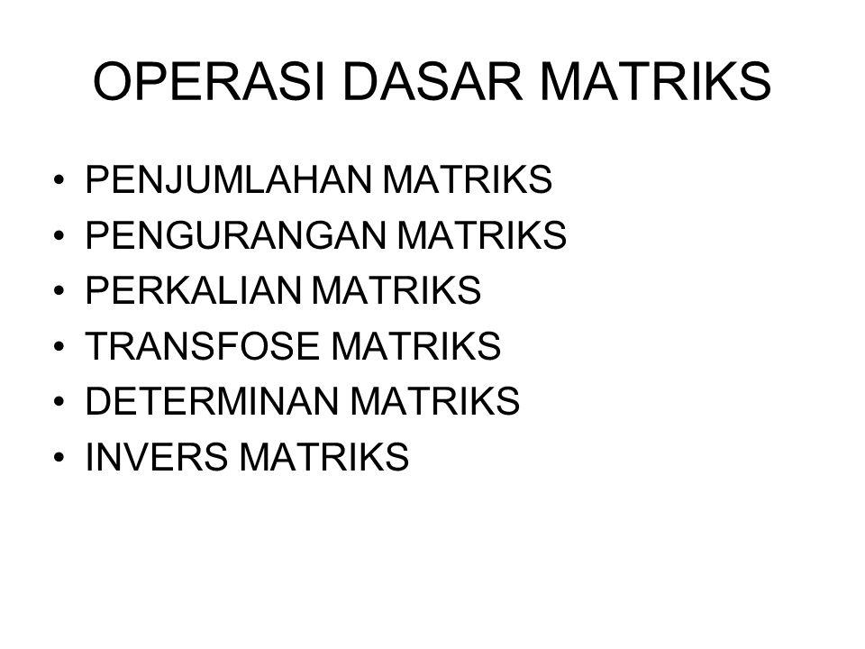 OPERASI DASAR MATRIKS PENJUMLAHAN MATRIKS PENGURANGAN MATRIKS PERKALIAN MATRIKS TRANSFOSE MATRIKS DETERMINAN MATRIKS INVERS MATRIKS