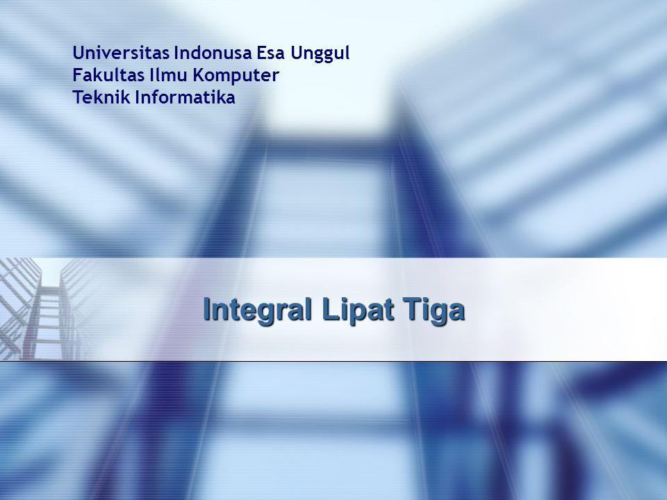 Universitas Indonusa Esa Unggul Fakultas Ilmu Komputer Teknik Informatika Integral Lipat Tiga