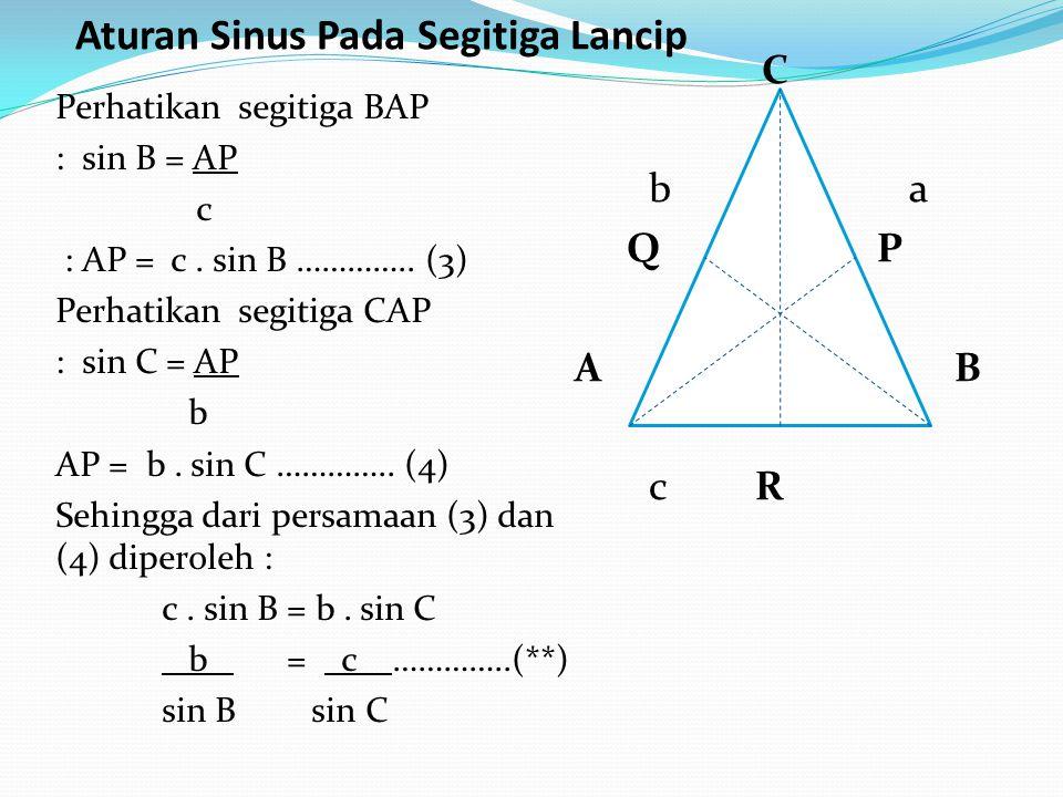 Perhatikan segitiga BAP : sin B = AP c : AP = c. sin B ………….. (3) Perhatikan segitiga CAP : sin C = AP b AP = b. sin C ………….. (4) Sehingga dari persam