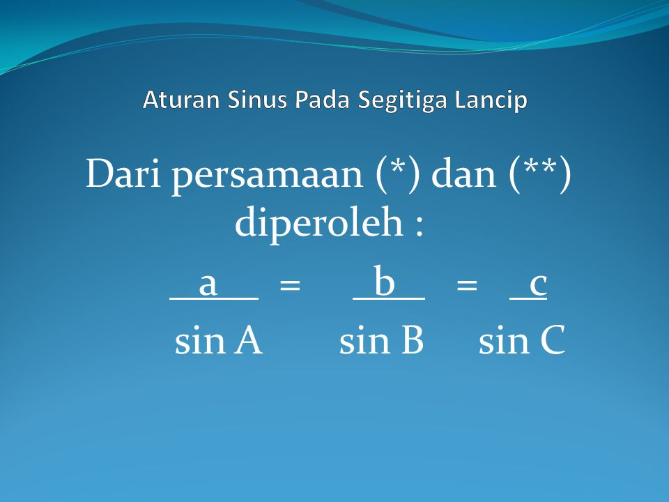 Dari persamaan (*) dan (**) diperoleh : a = b = c sin A sin B sin C