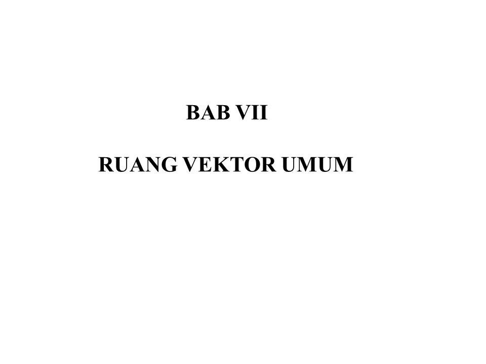7.1 Ruang Vektor Real Misal V adalah suatu himpunan tak kosong dari objek- objek sembarang dengan operasi penjumlahan dan perkalian dengan skalar.