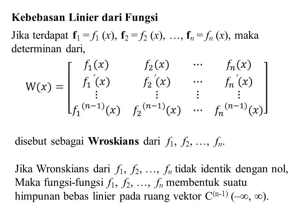 Kebebasan Linier dari Fungsi Jika terdapat f 1 = f 1 (x), f 2 = f 2 (x), …, f n = f n (x), maka determinan dari, disebut sebagai Wroskians dari f 1, f