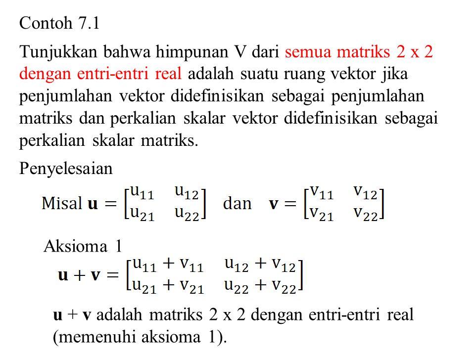 Aksioma 2 u + v = v + u adalah matriks 2 x 2 dengan entri-entri real (memenuhi aksioma 2).