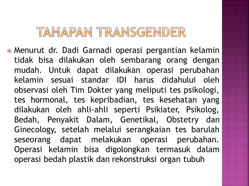  Menurut dr. Dadi Garnadi operasi pergantian kelamin tidak bisa dilakukan oleh sembarang orang dengan mudah. Untuk dapat dilakukan operasi perubahan
