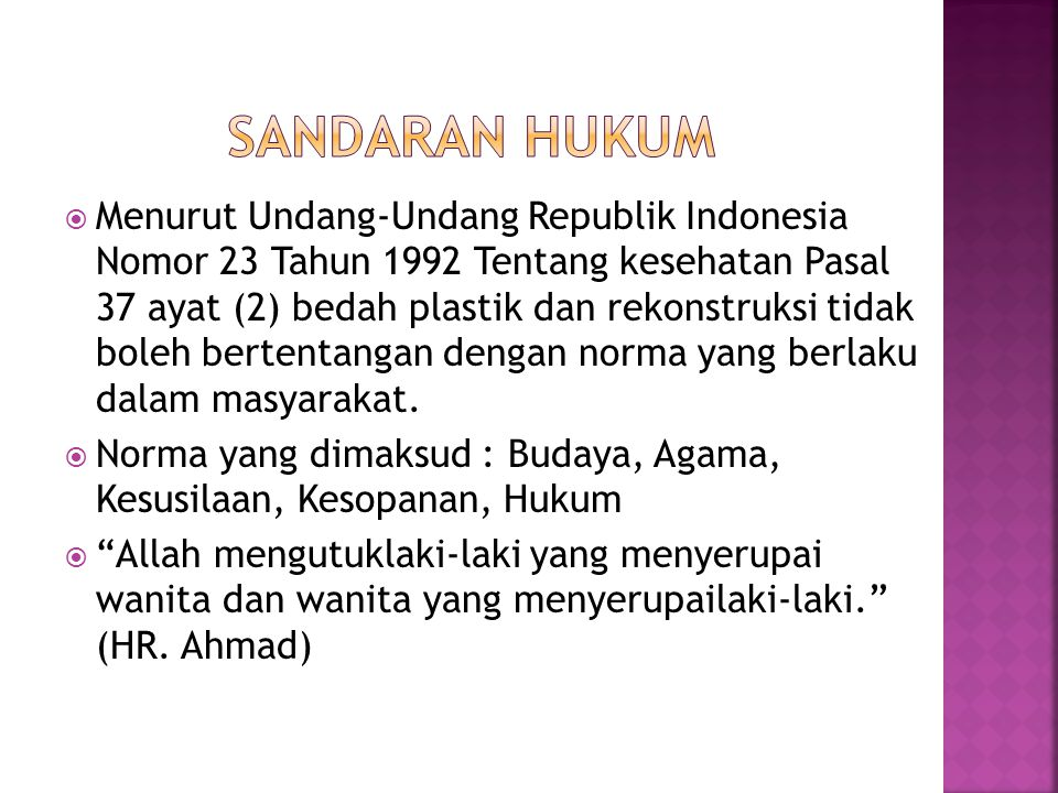  Menurut Undang-Undang Republik Indonesia Nomor 23 Tahun 1992 Tentang kesehatan Pasal 37 ayat (2) bedah plastik dan rekonstruksi tidak boleh bertentangan dengan norma yang berlaku dalam masyarakat.