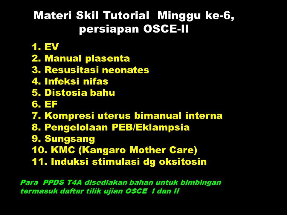 Materi Skil Tutorial Minggu ke-6, persiapan OSCE-II 1. EV 2. Manual plasenta 3. Resusitasi neonates 4. Infeksi nifas 5. Distosia bahu 6. EF 7. Kompres