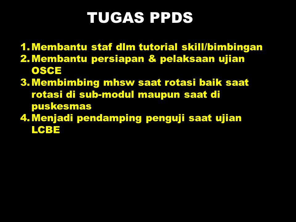 TUGAS PPDS 1.Membantu staf dlm tutorial skill/bimbingan 2.Membantu persiapan & pelaksaan ujian OSCE 3.Membimbing mhsw saat rotasi baik saat rotasi di