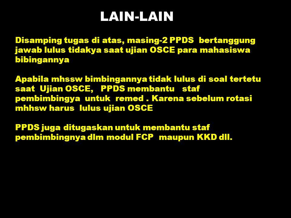 LAIN-LAIN Disamping tugas di atas, masing-2 PPDS bertanggung jawab lulus tidakya saat ujian OSCE para mahasiswa bibingannya Apabila mhssw bimbingannya
