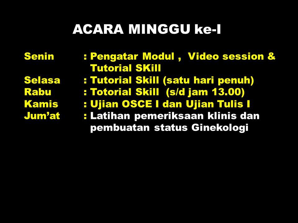 ACARA MINGGU ke-I Senin : Pengatar Modul, Video session & Tutorial SKill Selasa : Tutorial Skill (satu hari penuh) Rabu : Totorial Skill (s/d jam 13.0