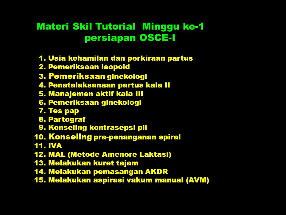 Materi Skil Tutorial Minggu ke-1 persiapan OSCE-I 1. Usia kehamilan dan perkiraan partus 2. Pemeriksaan leopold 3. Pemeriksaan ginekologi 4. Penatalak
