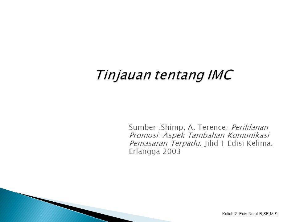 Kuliah 2: Euis Nurul B,SE,M.Si Sumber :Shimp, A. Terence: Periklanan Promosi: Aspek Tambahan Komunikasi Pemasaran Terpadu. Jilid 1 Edisi Kelima. Erlan