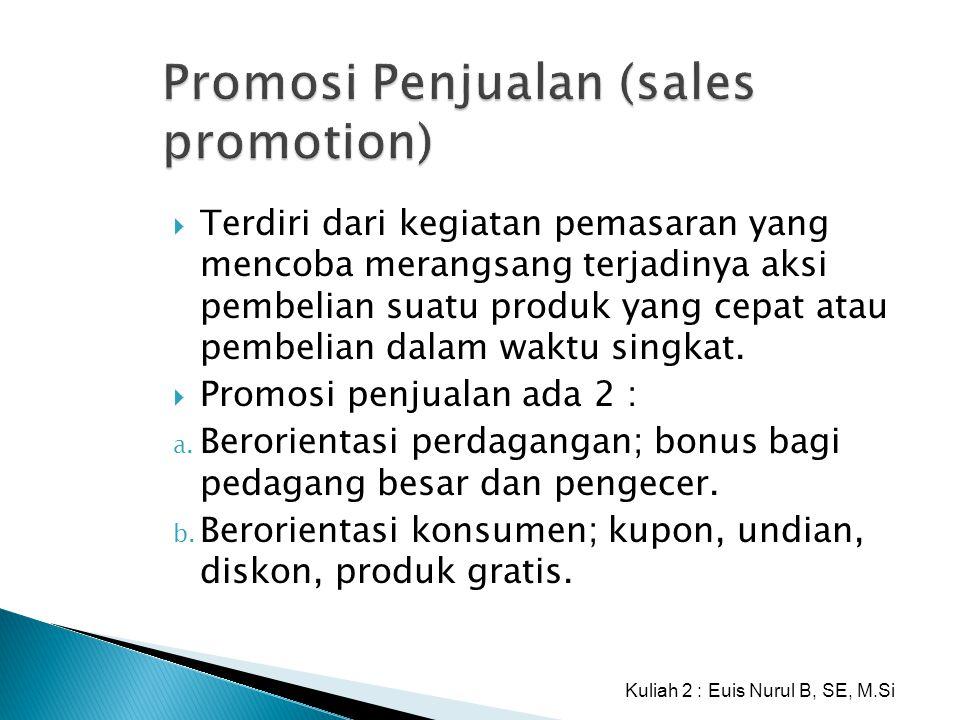 Promosi Penjualan (sales promotion)  Terdiri dari kegiatan pemasaran yang mencoba merangsang terjadinya aksi pembelian suatu produk yang cepat atau p