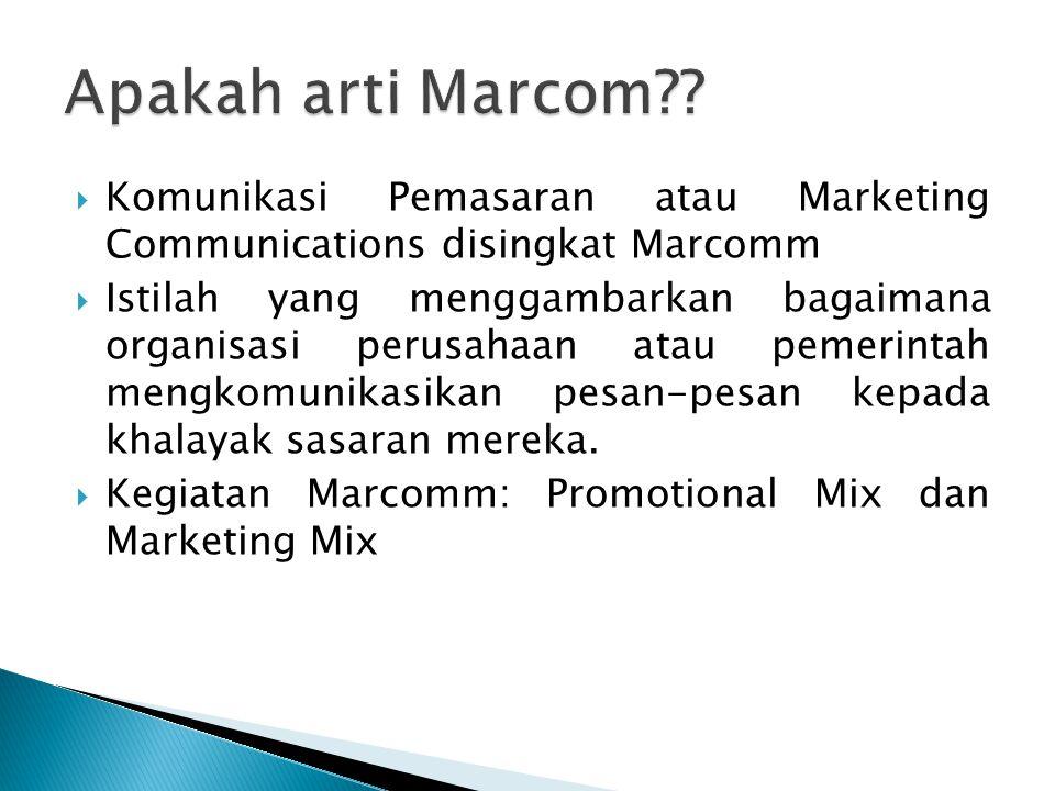  Komunikasi Pemasaran atau Marketing Communications disingkat Marcomm  Istilah yang menggambarkan bagaimana organisasi perusahaan atau pemerintah me