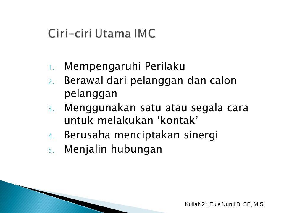 Ciri-ciri Utama IMC 1. Mempengaruhi Perilaku 2. Berawal dari pelanggan dan calon pelanggan 3. Menggunakan satu atau segala cara untuk melakukan 'konta