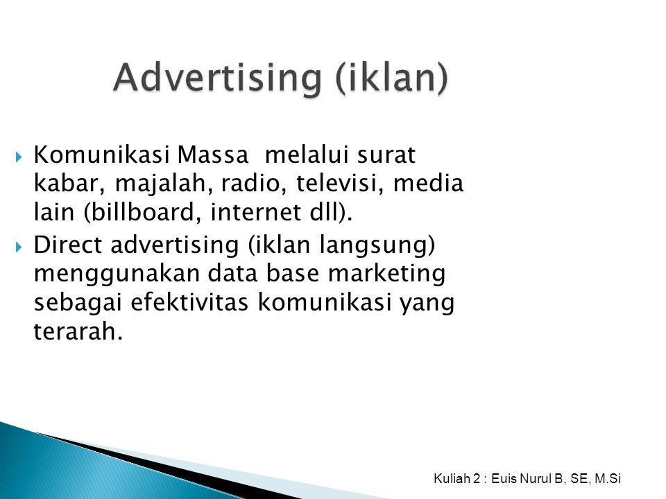 Advertising (iklan)  Komunikasi Massa melalui surat kabar, majalah, radio, televisi, media lain (billboard, internet dll).  Direct advertising (ikla