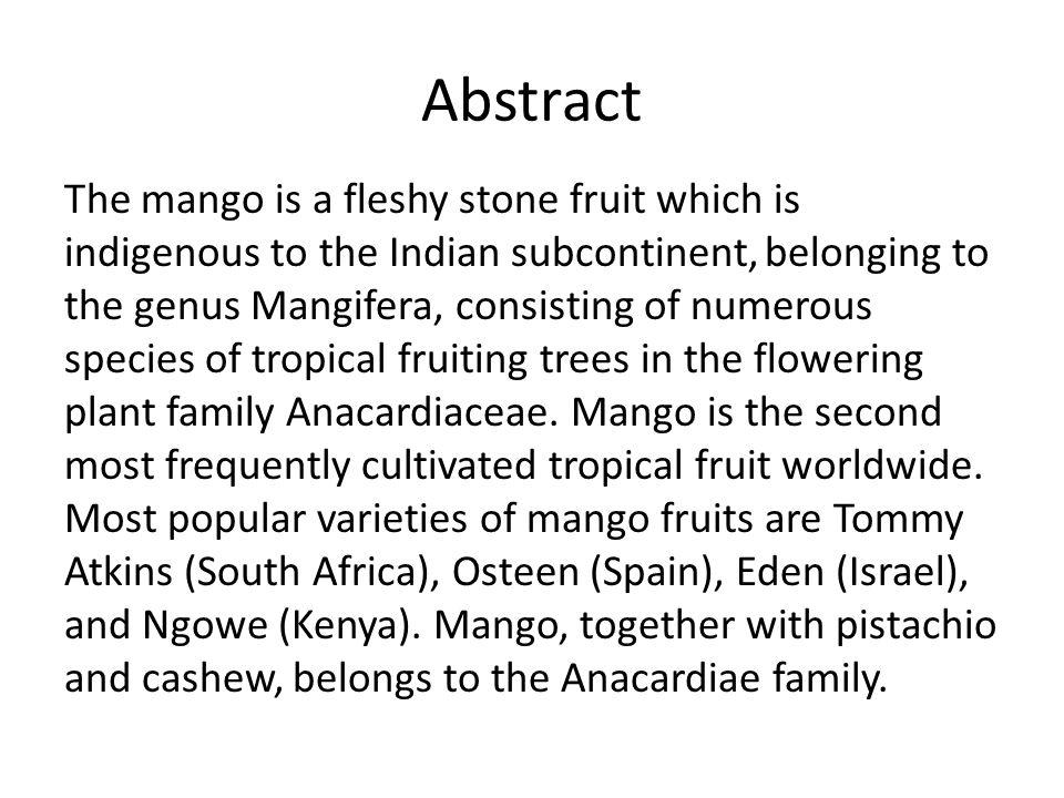 TAXONOMY Kingdom: Plantae Phylum: Magnoliophyta Class: Magnoliopsida Order: Sapindales Family: Anacardiaceae Genus: Mangifera Species: Mangifera indic