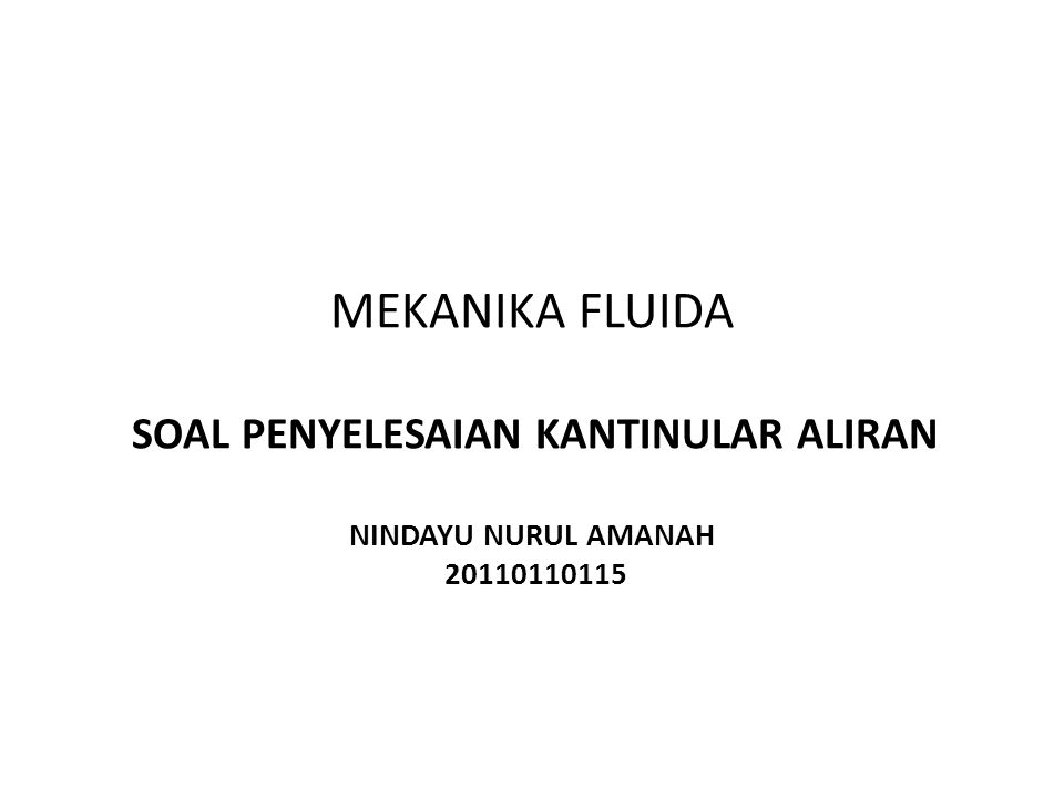 MEKANIKA FLUIDA SOAL PENYELESAIAN KANTINULAR ALIRAN NINDAYU NURUL AMANAH 20110110115