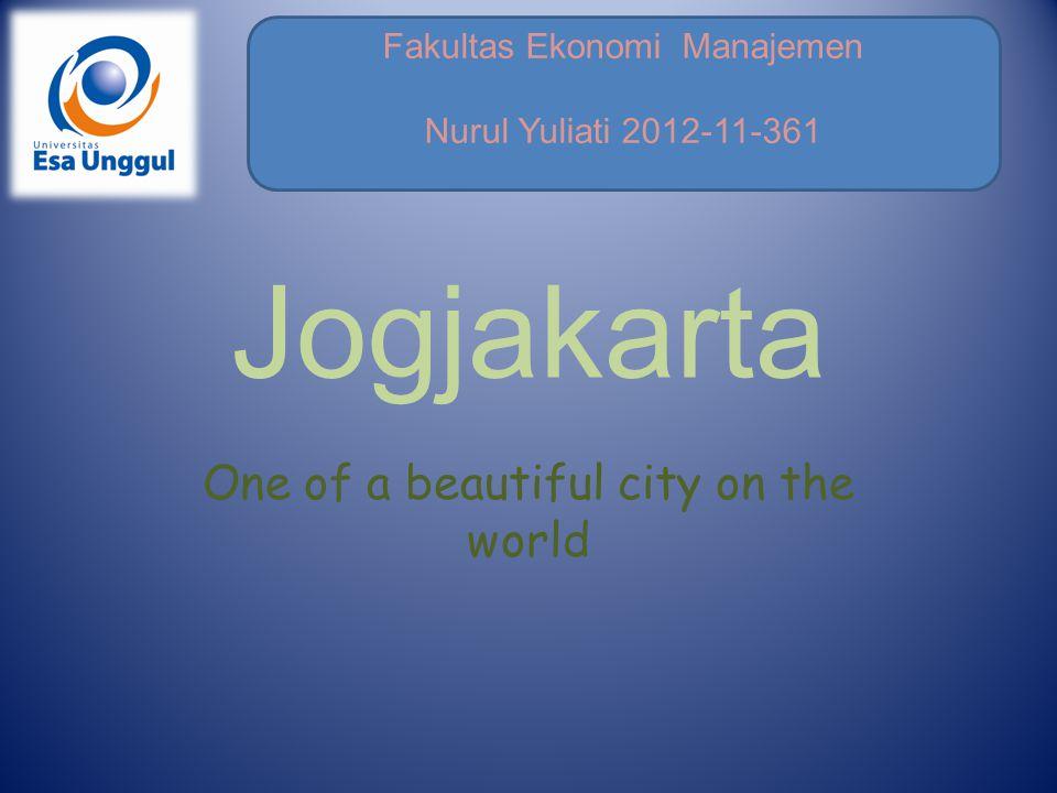 Fakultas Ekonomi Manajemen Nurul Yuliati 2012-11-361 Jogjakarta One of a beautiful city on the world