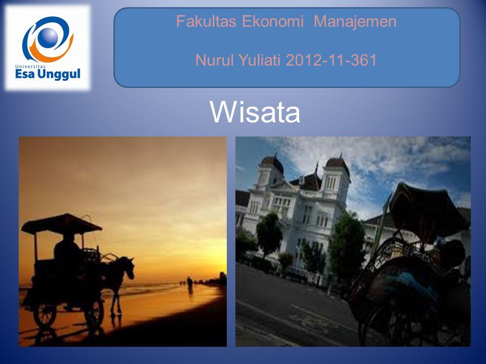 Fakultas Ekonomi Manajemen Nurul Yuliati 2012-11-361 Wisata