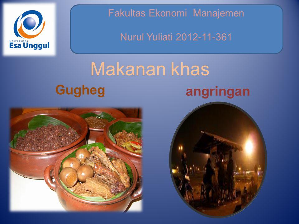 Fakultas Ekonomi Manajemen Nurul Yuliati 2012-11-361 Makanan khas Gugheg angringan